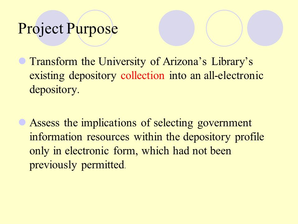 Project Purpose Transform the University of Arizonas Librarys existing depository collection into an all-electronic depository.