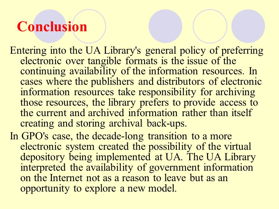 Conclusion Entering into the UA Library s general policy of preferring electronic over tangible formats is the issue of the continuing availability of the information resources.