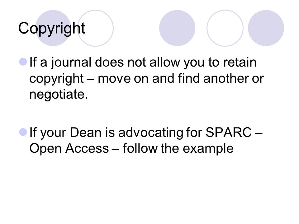 Copyright If a journal does not allow you to retain copyright – move on and find another or negotiate.
