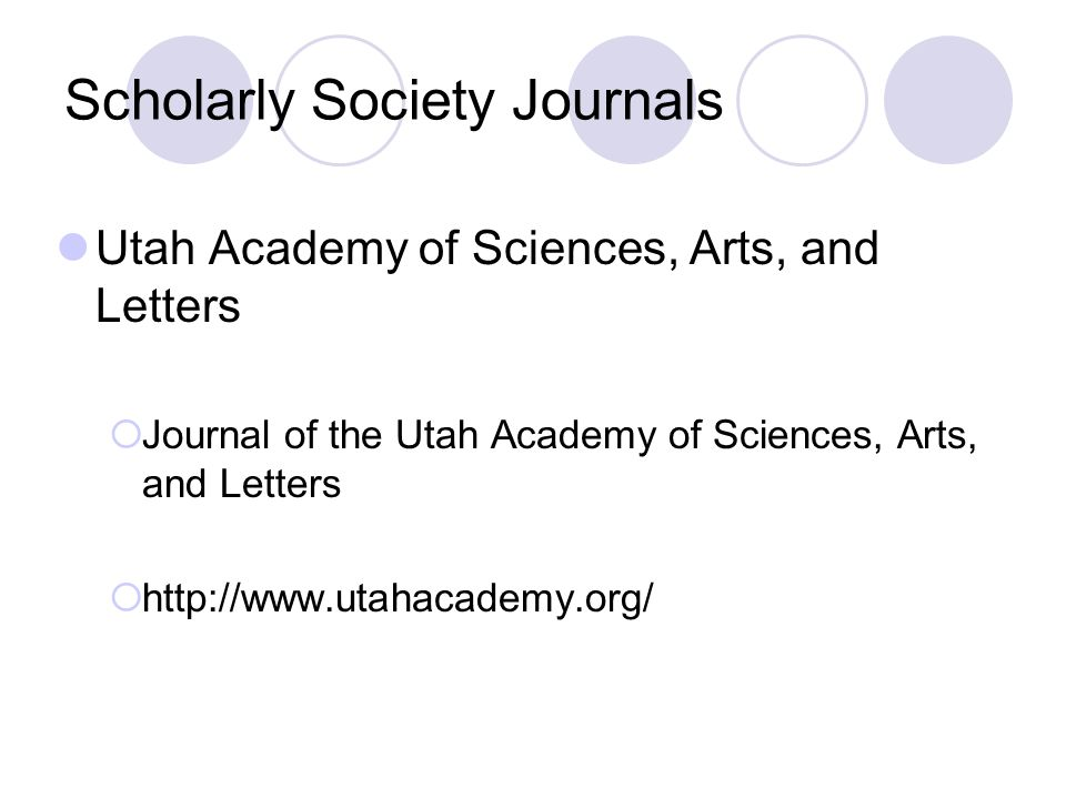 Scholarly Society Journals Utah Academy of Sciences, Arts, and Letters Journal of the Utah Academy of Sciences, Arts, and Letters http://www.utahacademy.org/