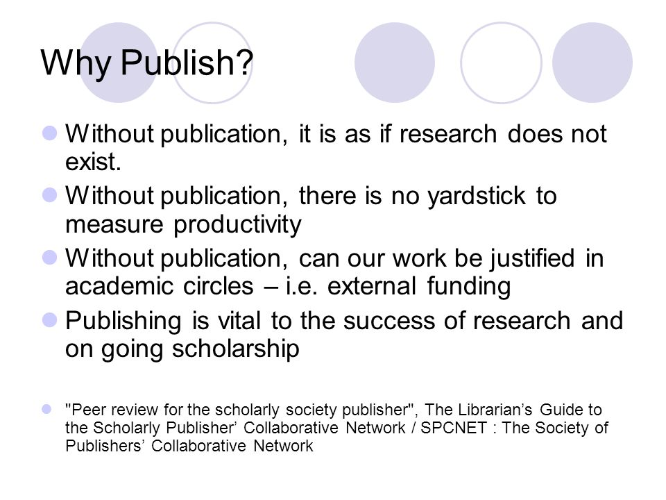 Why Publish. Without publication, it is as if research does not exist.