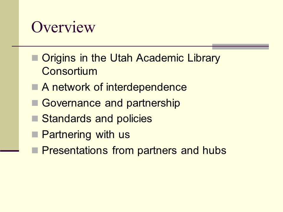 Overview Origins in the Utah Academic Library Consortium A network of interdependence Governance and partnership Standards and policies Partnering wit