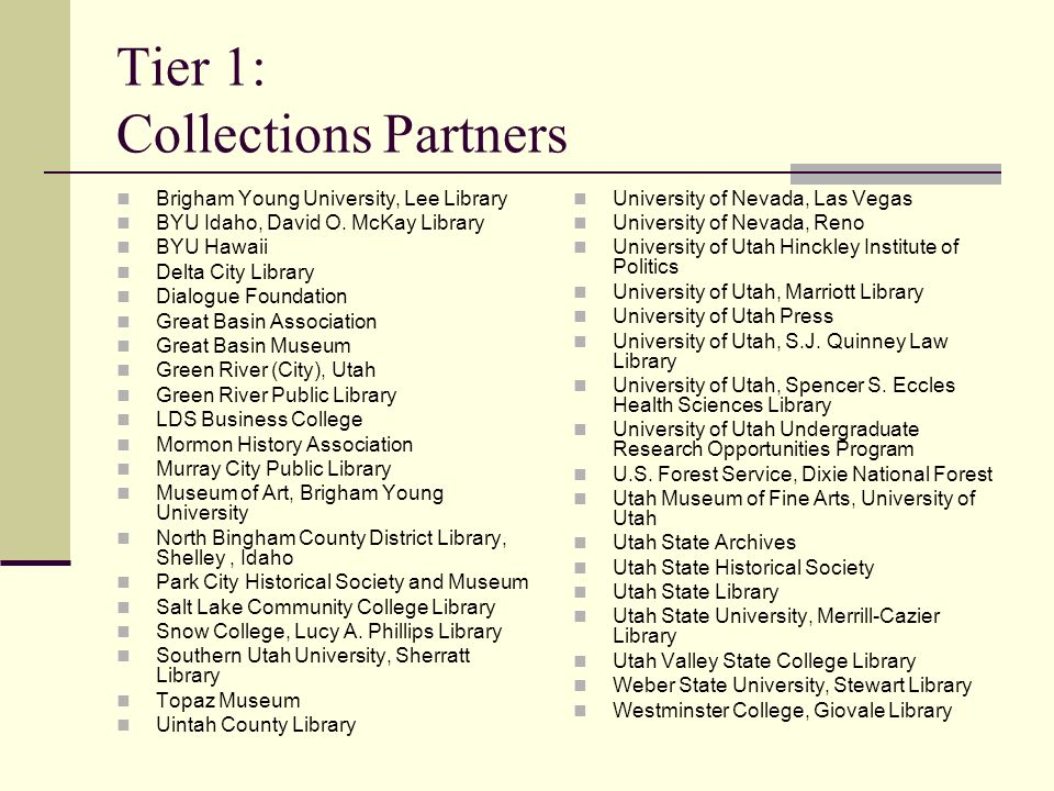 Tier 1: Collections Partners Brigham Young University, Lee Library BYU Idaho, David O. McKay Library BYU Hawaii Delta City Library Dialogue Foundation
