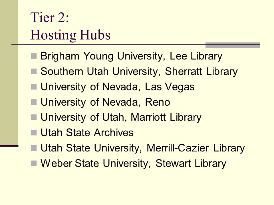Tier 2: Hosting Hubs Brigham Young University, Lee Library Southern Utah University, Sherratt Library University of Nevada, Las Vegas University of Ne