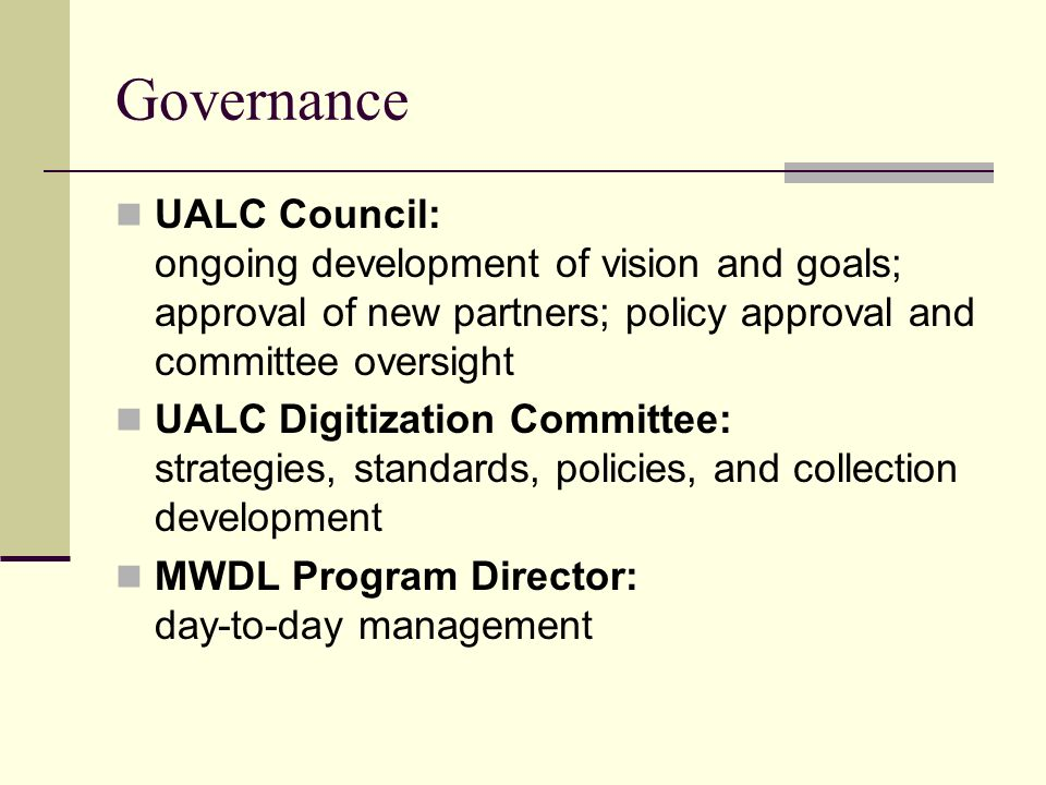 Governance UALC Council: ongoing development of vision and goals; approval of new partners; policy approval and committee oversight UALC Digitization