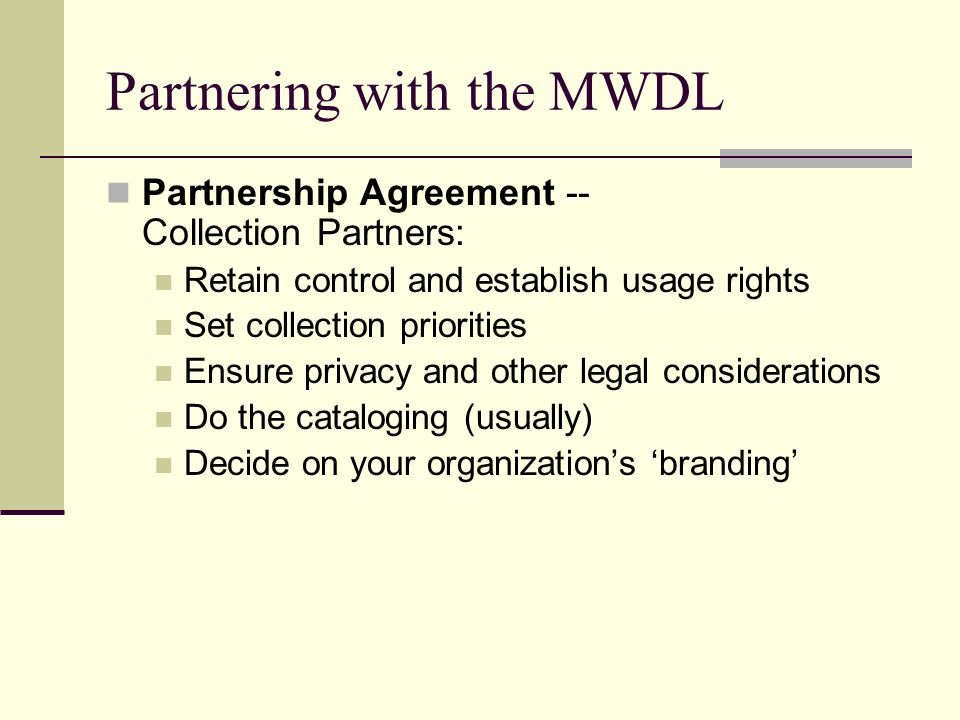 Partnering with the MWDL Partnership Agreement -- Collection Partners: Retain control and establish usage rights Set collection priorities Ensure priv