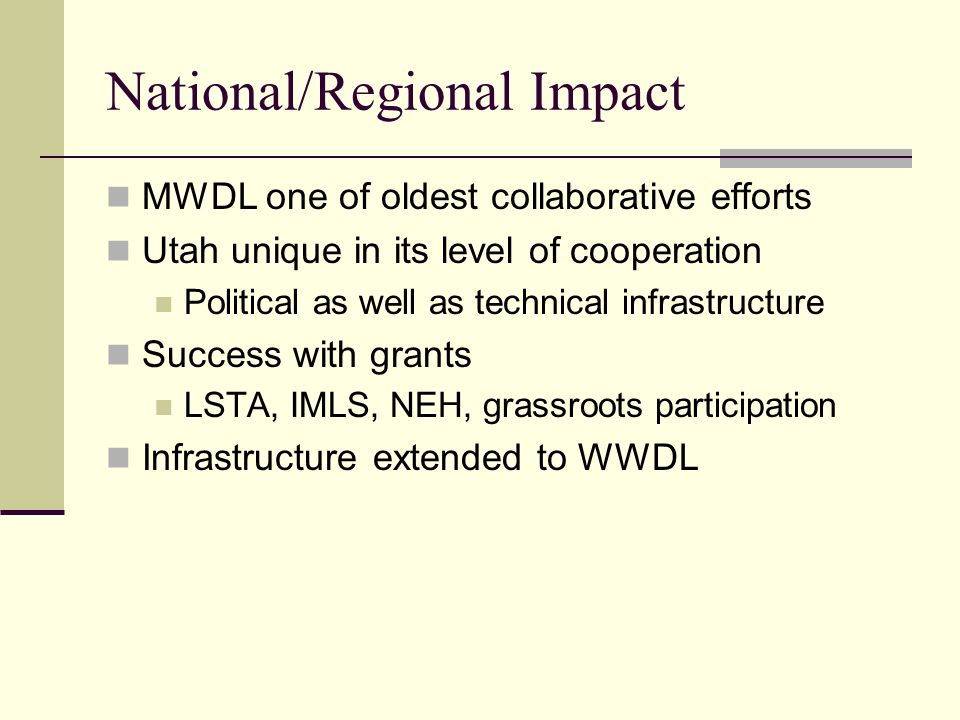 National/Regional Impact MWDL one of oldest collaborative efforts Utah unique in its level of cooperation Political as well as technical infrastructur