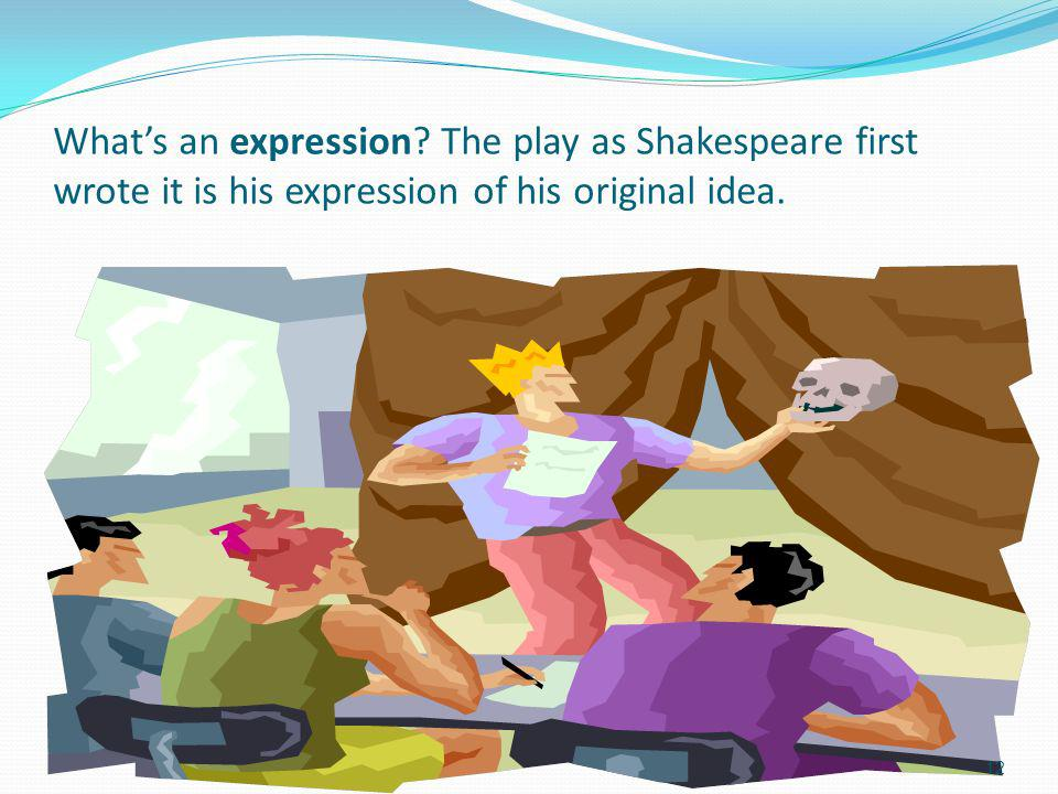 Whats an expression.The play as Shakespeare first wrote it is his expression of his original idea.