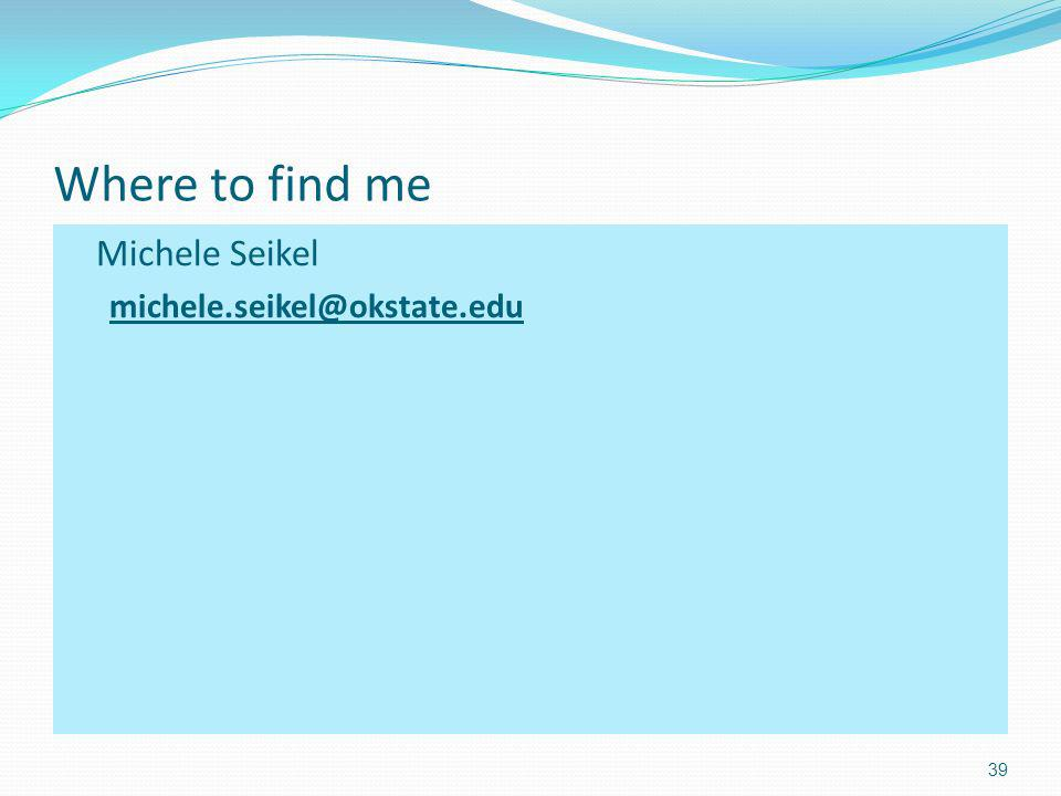 Where to find me Michele Seikel michele.seikel@okstate.edu 39