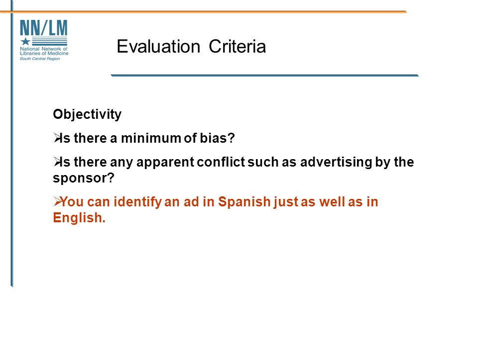 Evaluation Criteria Objectivity Is there a minimum of bias.