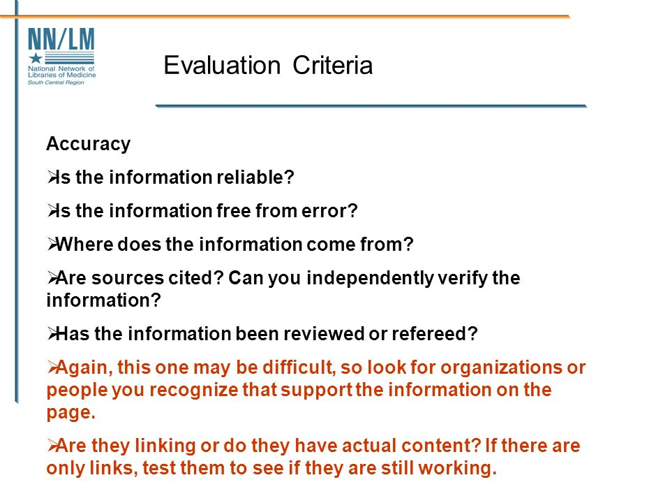 Evaluation Criteria Accuracy Is the information reliable.