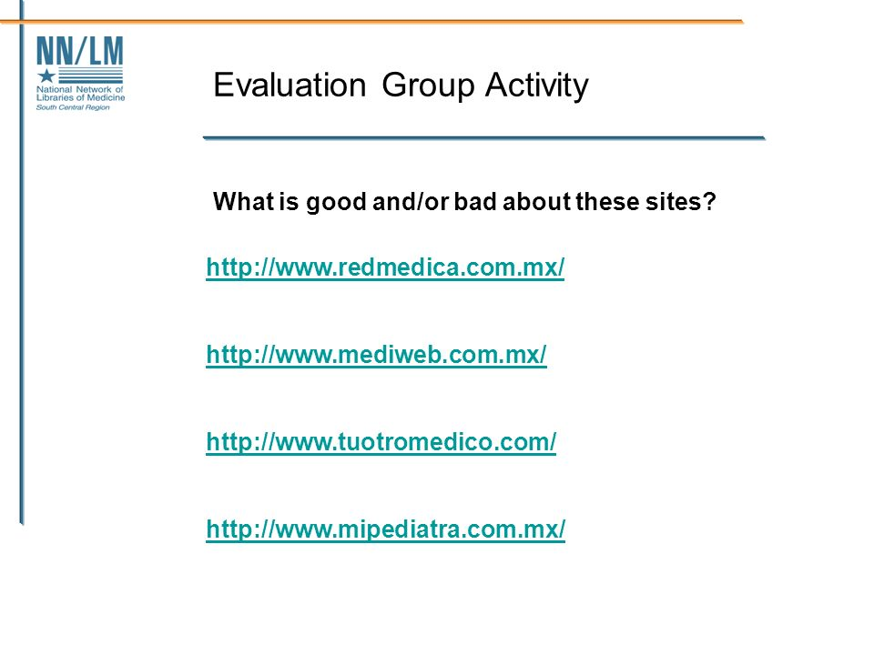 Evaluation Group Activity What is good and/or bad about these sites.
