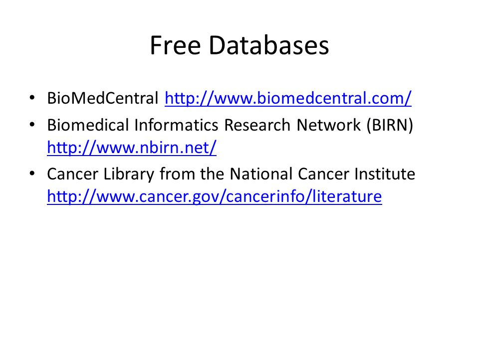 Free Databases BioMedCentral   Biomedical Informatics Research Network (BIRN)     Cancer Library from the National Cancer Institute
