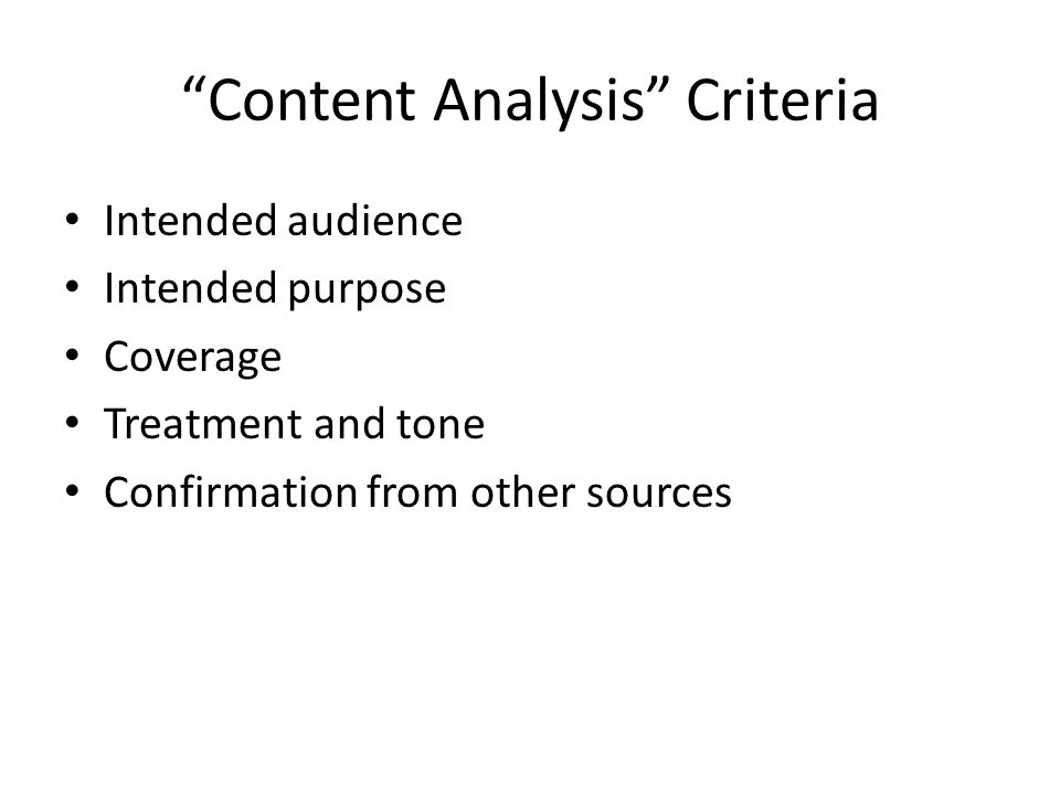 Content Analysis Criteria Intended audience Intended purpose Coverage Treatment and tone Confirmation from other sources
