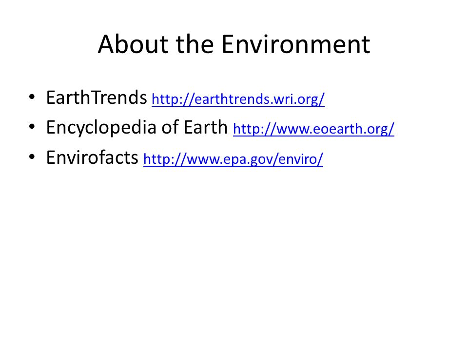About the Environment EarthTrends     Encyclopedia of Earth     Envirofacts