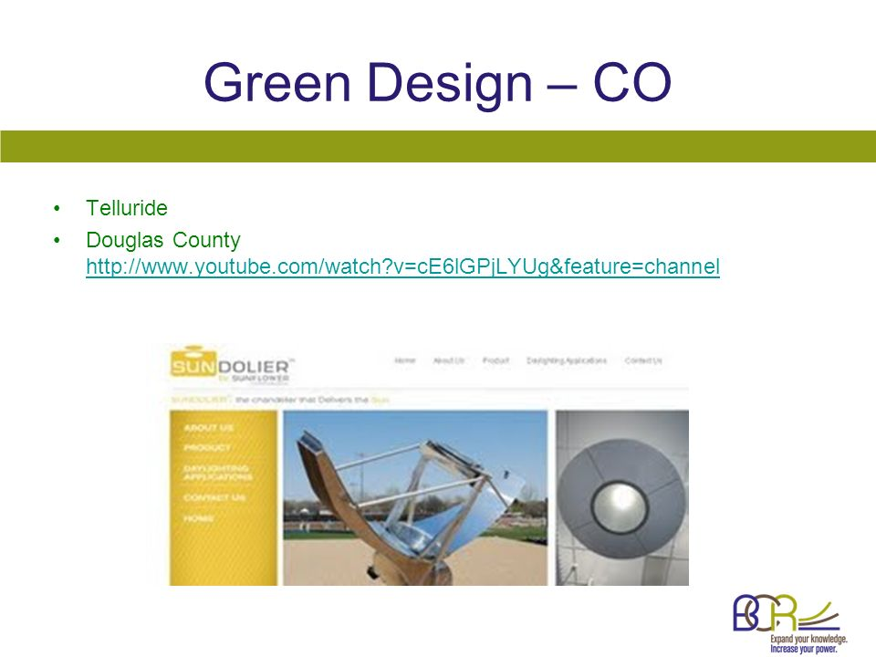 Green Design – CO Telluride Douglas County http://www.youtube.com/watch?v=cE6lGPjLYUg&feature=channel http://www.youtube.com/watch?v=cE6lGPjLYUg&featu