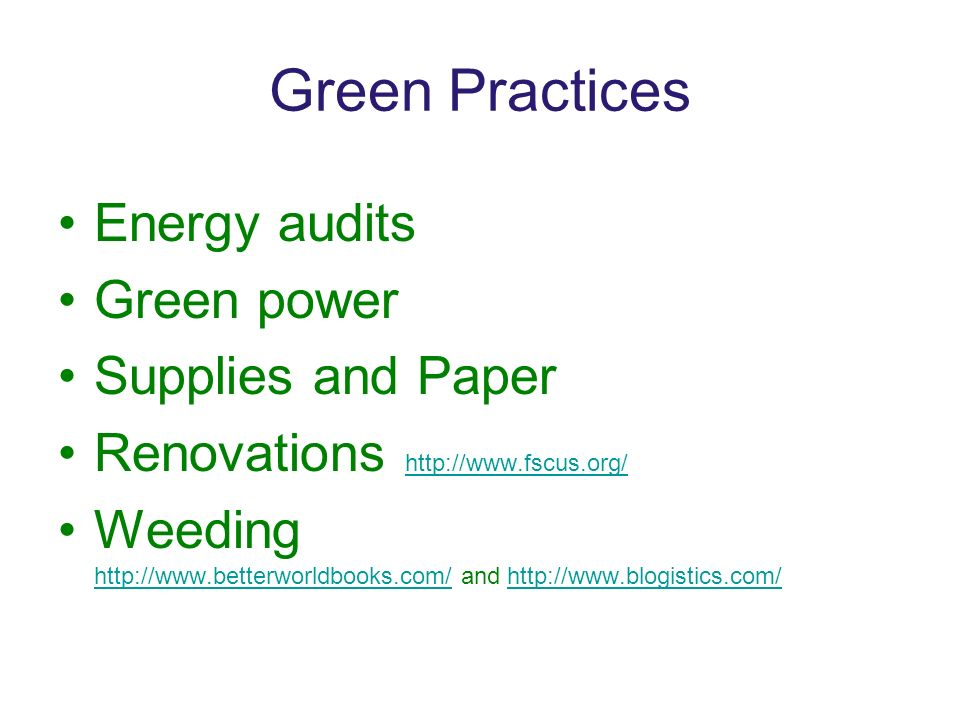 Green Practices Energy audits Green power Supplies and Paper Renovations http://www.fscus.org/ http://www.fscus.org/ Weeding http://www.betterworldboo