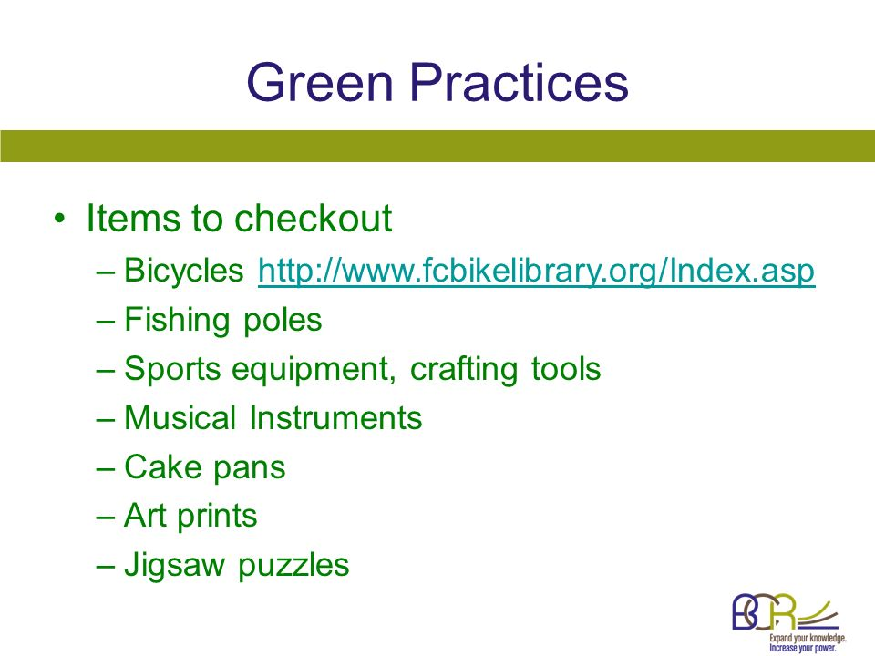 Green Practices Items to checkout –Bicycles http://www.fcbikelibrary.org/Index.asphttp://www.fcbikelibrary.org/Index.asp –Fishing poles –Sports equipm