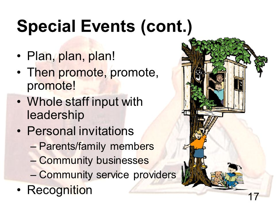 16 Special Events Another opportunity to engage and build relationships.