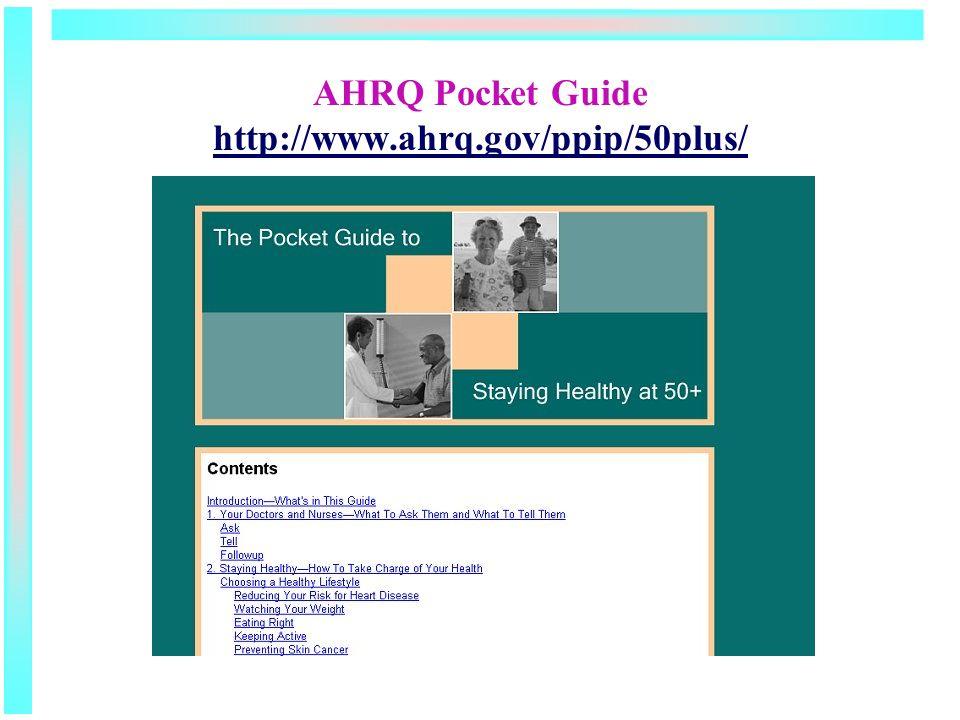 AHRQ Pocket Guide http://www.ahrq.gov/ppip/50plus/ http://www.ahrq.gov/ppip/50plus/