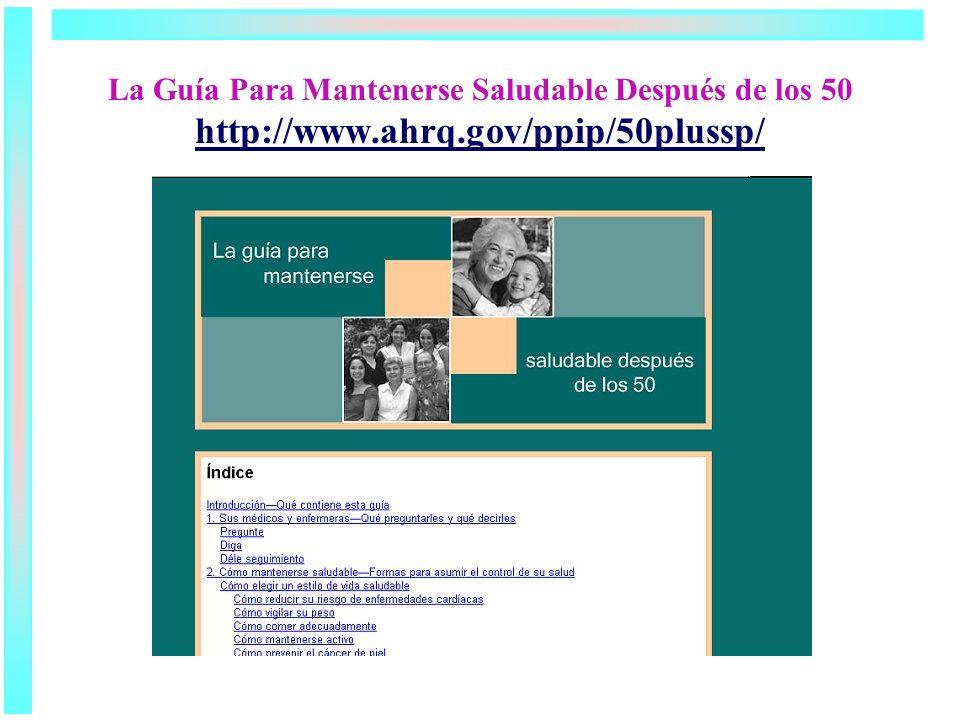 La Guía Para Mantenerse Saludable Después de los 50 http://www.ahrq.gov/ppip/50plussp/ http://www.ahrq.gov/ppip/50plussp/