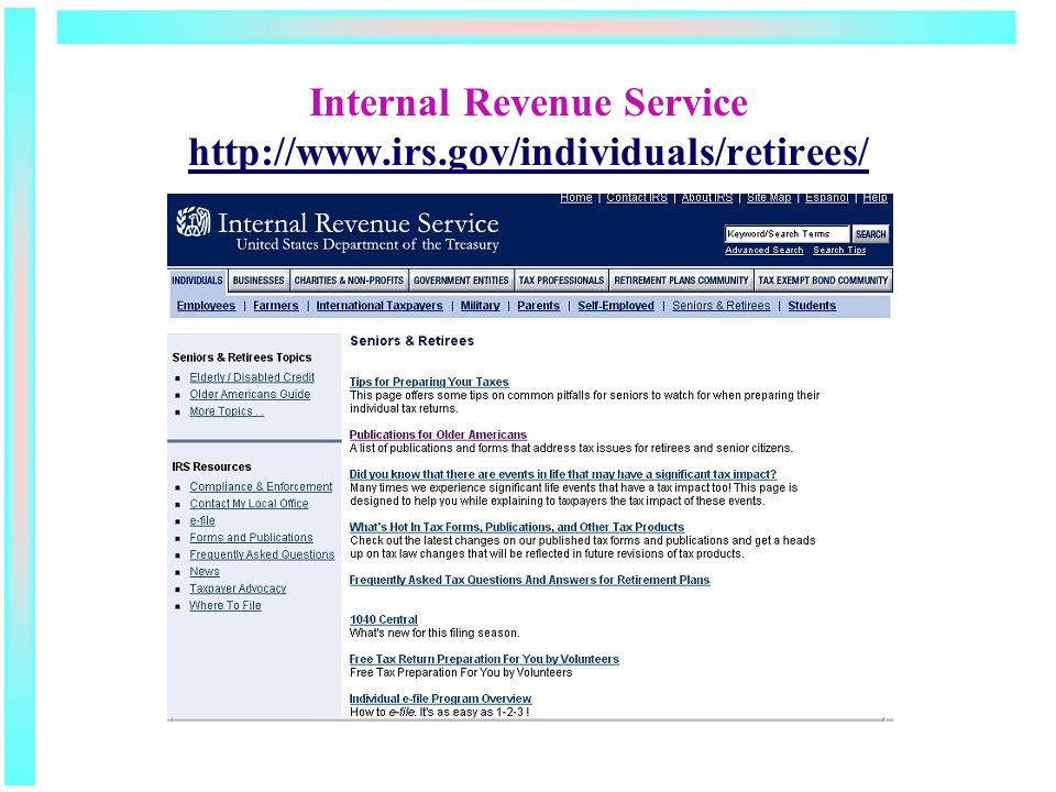 Internal Revenue Service http://www.irs.gov/individuals/retirees/ http://www.irs.gov/individuals/retirees/