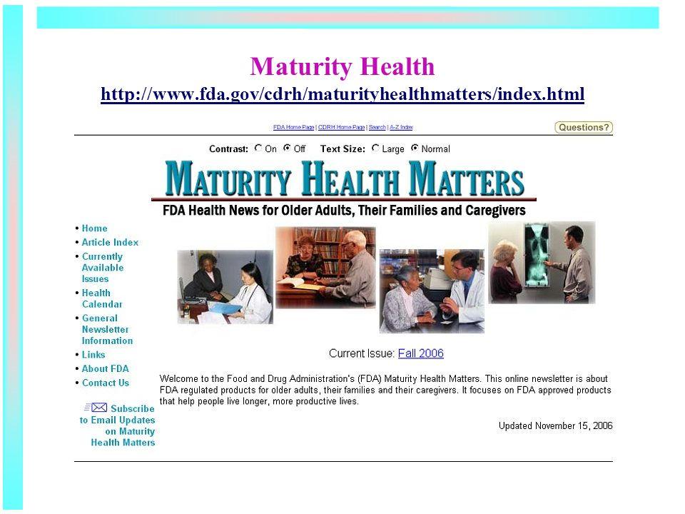 Maturity Health http://www.fda.gov/cdrh/maturityhealthmatters/index.html http://www.fda.gov/cdrh/maturityhealthmatters/index.html