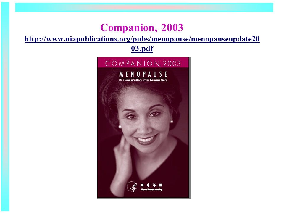 Companion, 2003 http://www.niapublications.org/pubs/menopause/menopauseupdate20 03.pdf http://www.niapublications.org/pubs/menopause/menopauseupdate20 03.pdf