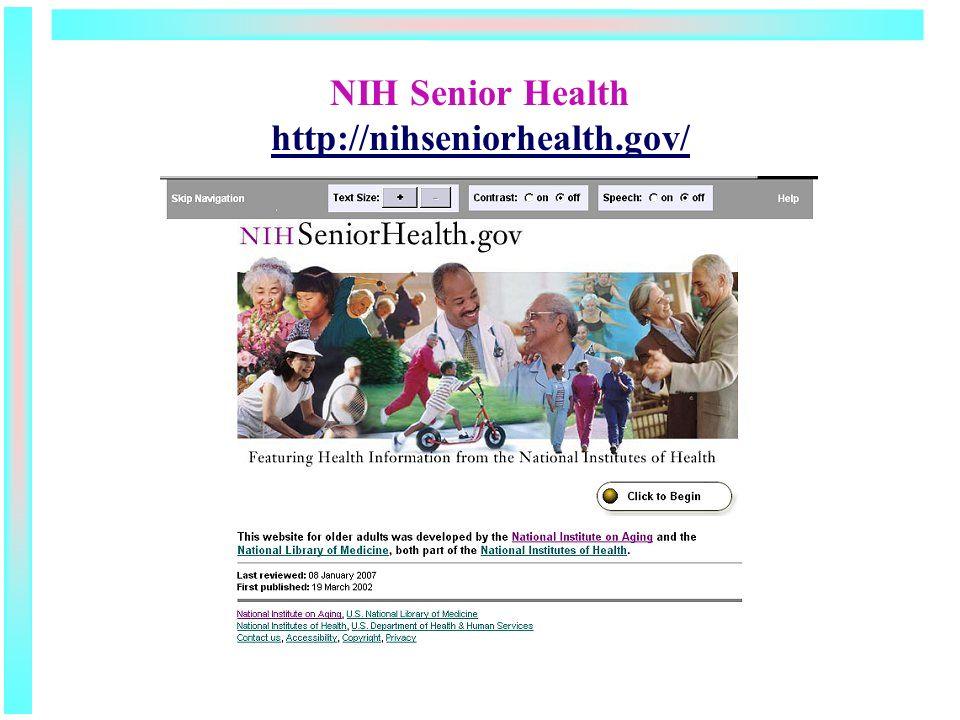 NIH Senior Health http://nihseniorhealth.gov/ http://nihseniorhealth.gov/
