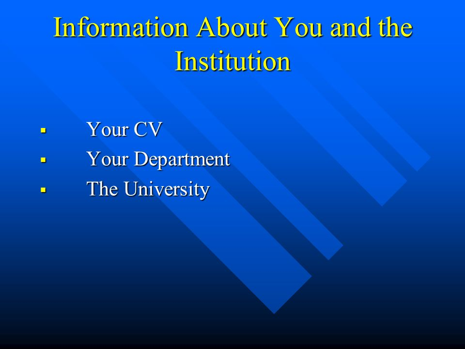 Information About You and the Institution Your CV Your CV Your Department Your Department The University The University