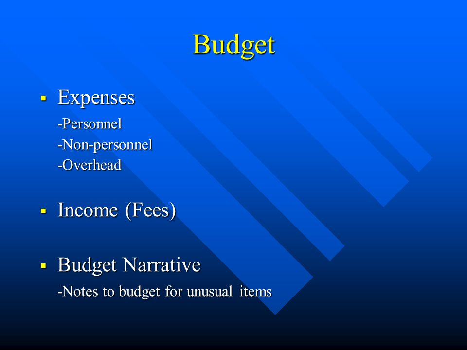 Budget Expenses Expenses-Personnel-Non-personnel-Overhead Income (Fees) Income (Fees) Budget Narrative Budget Narrative -Notes to budget for unusual items