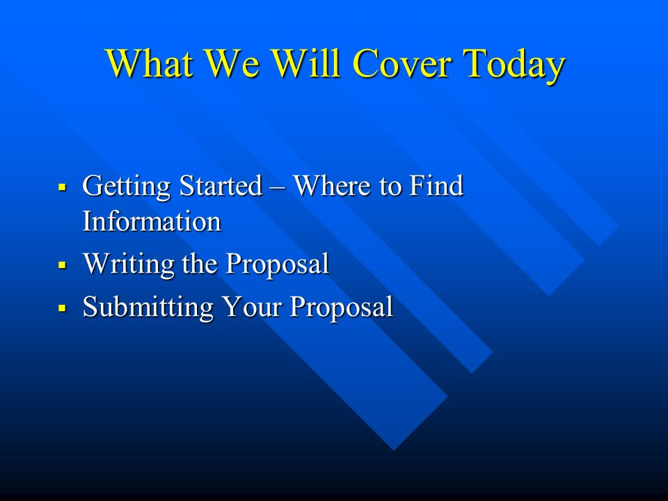 What We Will Cover Today Getting Started – Where to Find Information Getting Started – Where to Find Information Writing the Proposal Writing the Proposal Submitting Your Proposal Submitting Your Proposal