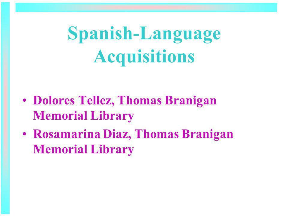 Spanish-Language Acquisitions Dolores Tellez, Thomas Branigan Memorial Library Rosamarina Diaz, Thomas Branigan Memorial Library