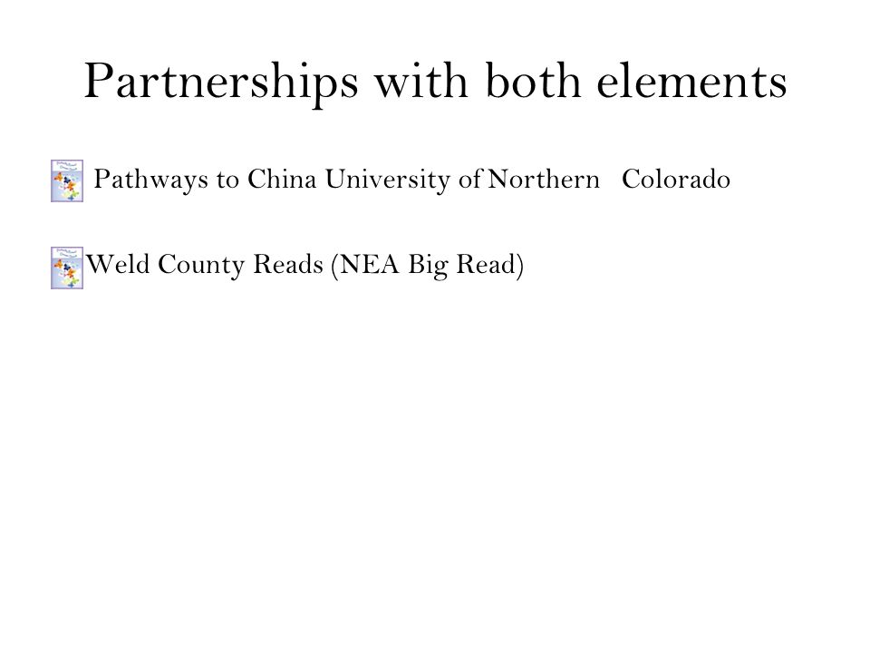 Partnerships with both elements Pathways to China University of Northern Colorado Weld County Reads (NEA Big Read)