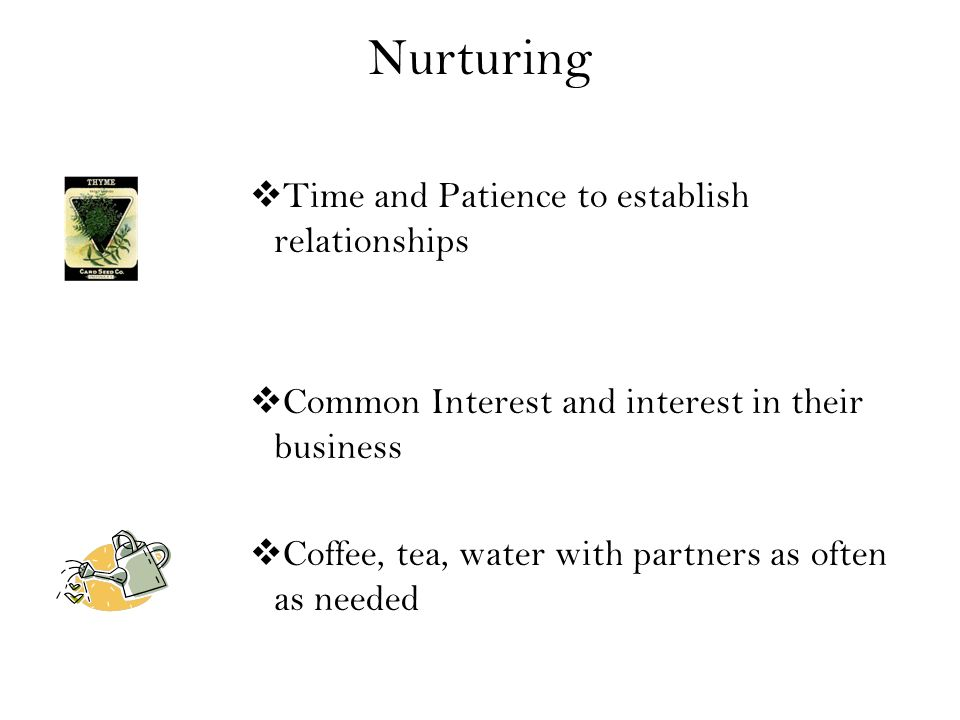 Nurturing Time and Patience to establish relationships Common Interest and interest in their business Coffee, tea, water with partners as often as needed