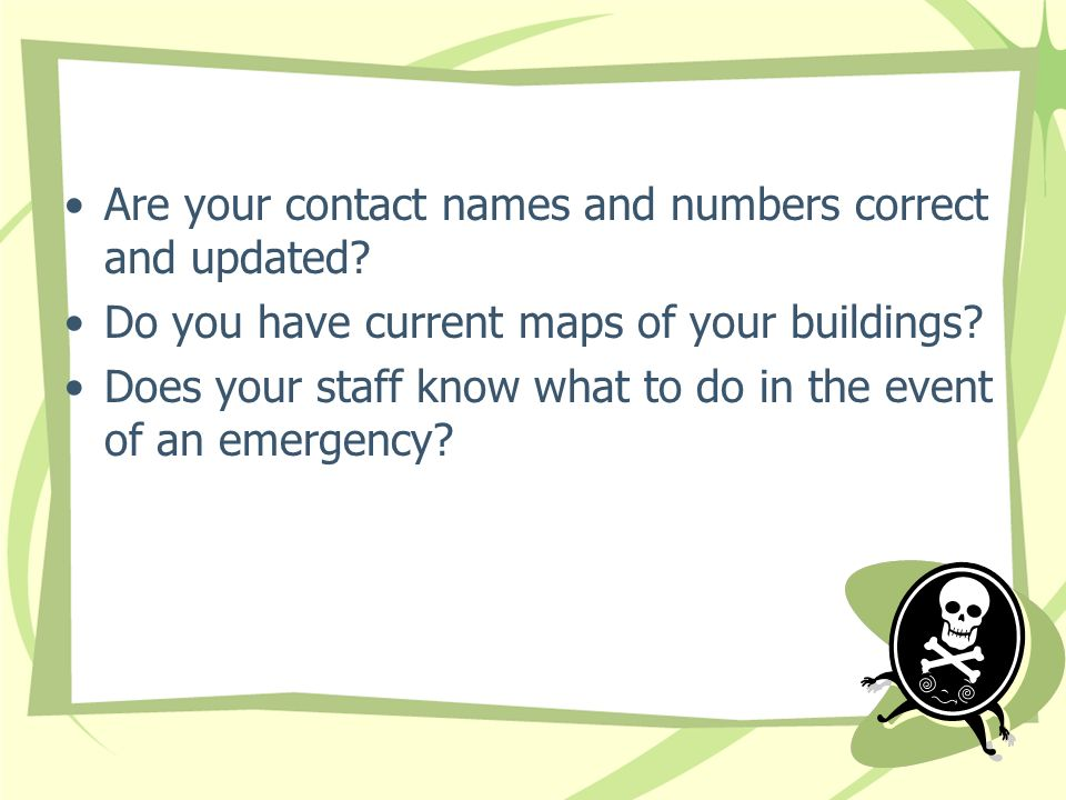 Are your contact names and numbers correct and updated.