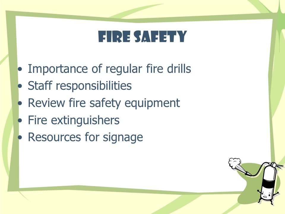 Fire Safety Importance of regular fire drills Staff responsibilities Review fire safety equipment Fire extinguishers Resources for signage