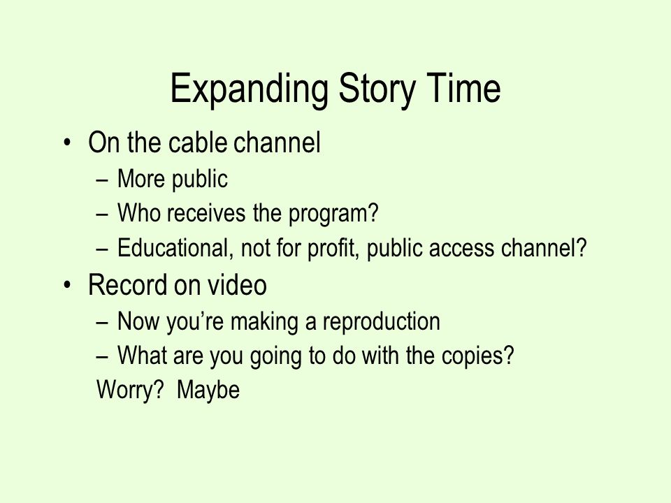 Expanding Story Time On the cable channel –More public –Who receives the program.