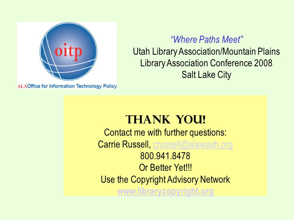 Where Paths Meet Utah Library Association/Mountain Plains Library Association Conference 2008 Salt Lake City Thank you! Contact me with further questi