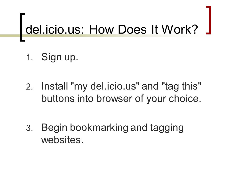 del.icio.us: How Does It Work? 1. Sign up. 2. Install
