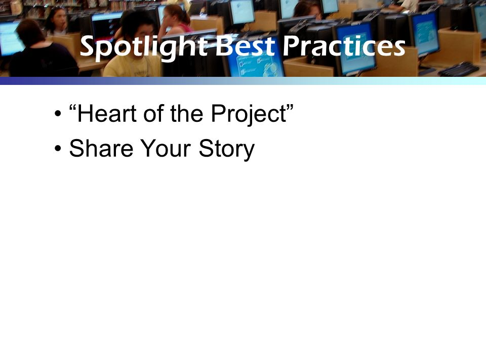 Spotlight Best Practices Heart of the Project Share Your Story