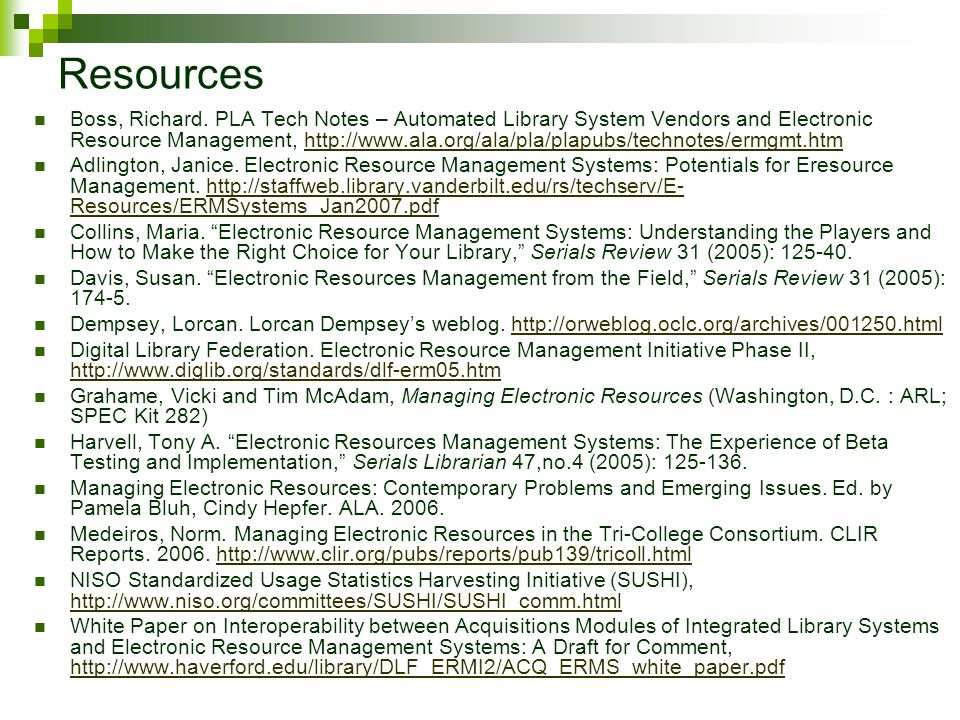Resources Boss, Richard. PLA Tech Notes – Automated Library System Vendors and Electronic Resource Management, http://www.ala.org/ala/pla/plapubs/tech