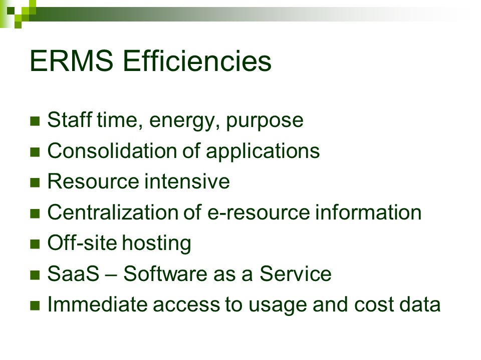 ERMS Efficiencies Staff time, energy, purpose Consolidation of applications Resource intensive Centralization of e-resource information Off-site hosti
