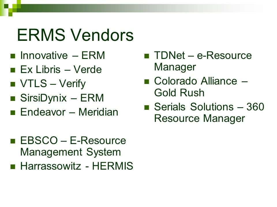 ERMS Vendors Innovative – ERM Ex Libris – Verde VTLS – Verify SirsiDynix – ERM Endeavor – Meridian EBSCO – E-Resource Management System Harrassowitz -