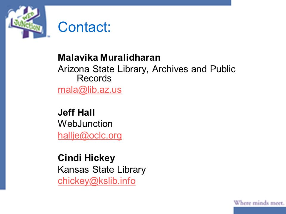 Contact: Malavika Muralidharan Arizona State Library, Archives and Public Records mala@lib.az.us Jeff Hall WebJunction hallje@oclc.org Cindi Hickey Kansas State Library chickey@kslib.info