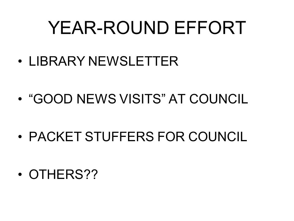 YEAR-ROUND EFFORT LIBRARY NEWSLETTER GOOD NEWS VISITS AT COUNCIL PACKET STUFFERS FOR COUNCIL OTHERS