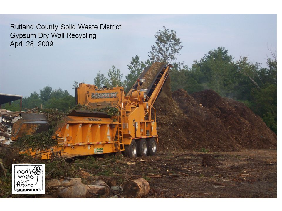 Rutland County Solid Waste District Gypsum Dry Wall Recycling April 28, 2009