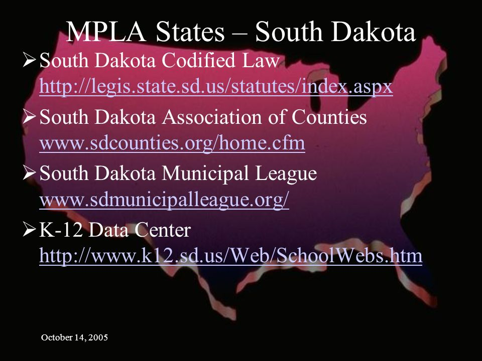 October 14, 2005 MPLA States – South Dakota South Dakota Codified Law     South Dakota Association of Counties     South Dakota Municipal League     K-12 Data Center