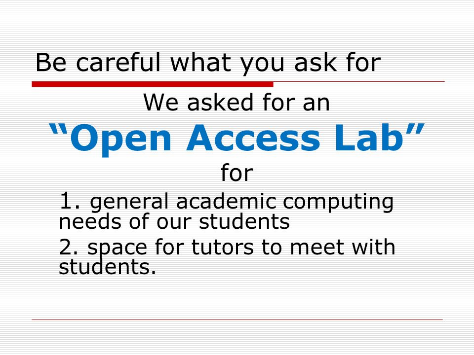 Be careful what you ask for We asked for an Open Access Lab for 1.