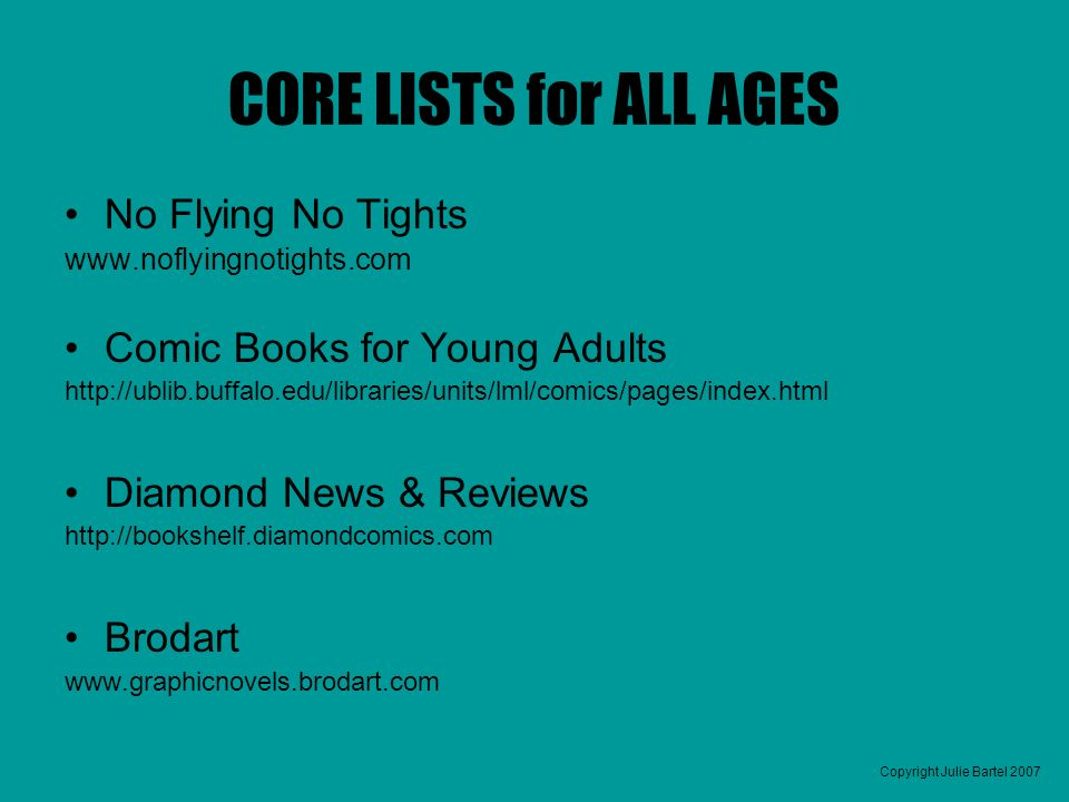 Copyright Julie Bartel 2007 CORE LISTS for ALL AGES No Flying No Tights www.noflyingnotights.com Comic Books for Young Adults http://ublib.buffalo.edu